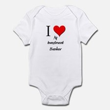 I Love My Investment Banker Infant Bodysuit