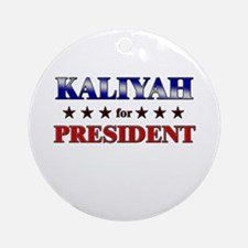KALIYAH for president Ornament (Round)