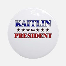 KAITLIN for president Ornament (Round)
