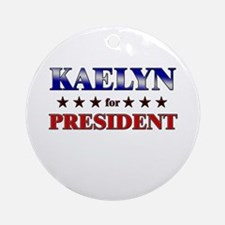 KAELYN for president Ornament (Round)