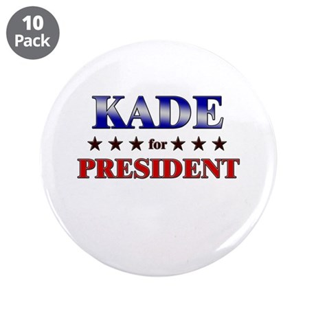 "KADE for president 3.5"" Button (10 pack)"