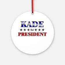 KADE for president Ornament (Round)
