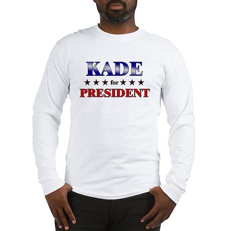 KADE for president Long Sleeve T-Shirt