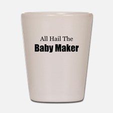 ALL HAIL THE BABY MAKER.png Shot Glass