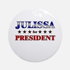 JULISSA for president Ornament (Round)