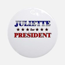 JULIETTE for president Ornament (Round)