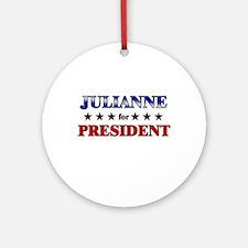 JULIANNE for president Ornament (Round)