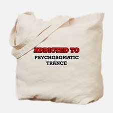 Addicted to Psychosomatic Trance Tote Bag