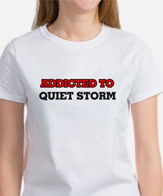 Addicted to Quiet Storm T-Shirt