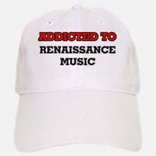 Addicted to Renaissance Music Baseball Baseball Cap