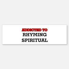 Addicted to Rhyming Spiritual Bumper Bumper Bumper Sticker