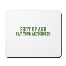 Shut Up And Eat Your Artichok Mousepad
