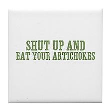 Shut Up And Eat Your Artichok Tile Coaster