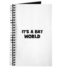 it's a bat world Journal