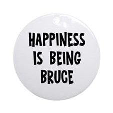 Happiness is being Bruce   Ornament (Round)