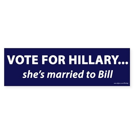 Vote for Hillary Married to Bill Bumper Sticker