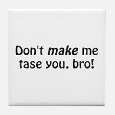 Don't Make Me Tase You Tile Coaster