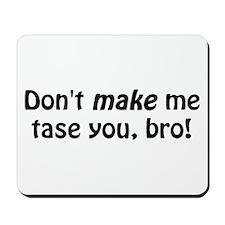 Don't Make Me Tase You Mousepad