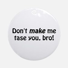 Don't Make Me Tase You Ornament (Round)