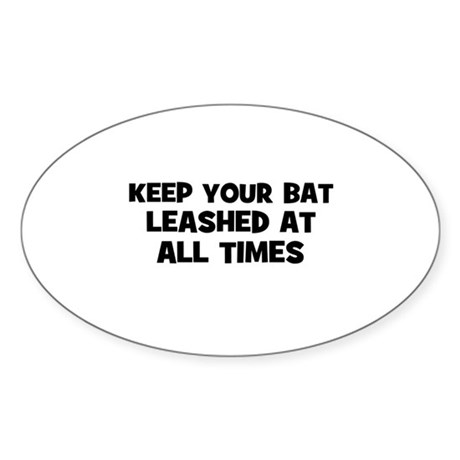 keep your bat leashed at all Oval Sticker