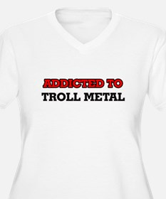 Addicted to Troll Metal Plus Size T-Shirt