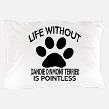 Life Without Dandie Dinmont Terrier Do Pillow Case