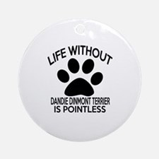 Life Without Dandie Dinmont Terrier Round Ornament