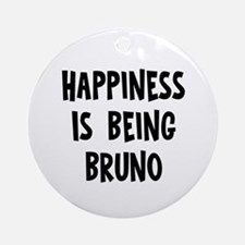 Happiness is being Bruno		 Ornament (Round)
