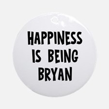 Happiness is being Bryan		 Ornament (Round)