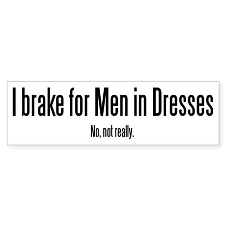 Men in Dresses Bumper Sticker