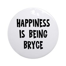 Happiness is being Bryce   Ornament (Round)