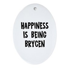 Happiness is being Brycen   Oval Ornament