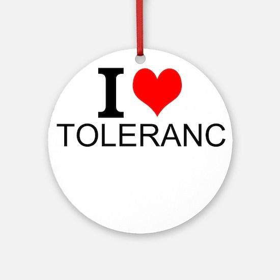 I Love Tolerance Round Ornament