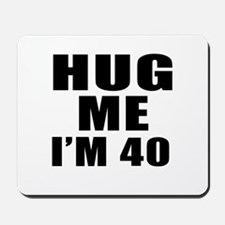 Hug Me I Am 40 Mousepad