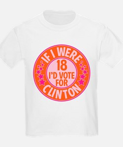 If I were 18, I'd Vote for Clinton T-Shirt