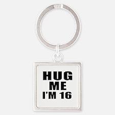 Hug Me I Am 16 Square Keychain