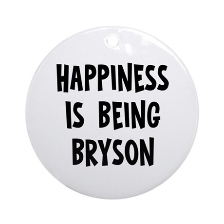 Happiness is being Bryson Ornament (Round)