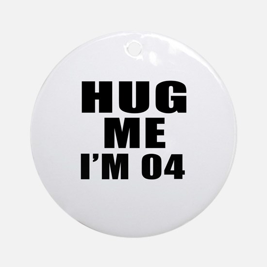 Hug Me I Am 04 Round Ornament