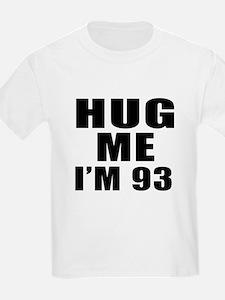 Hug Me I Am 93 T-Shirt