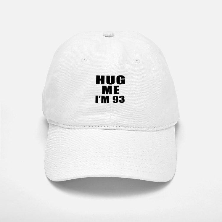 Hug Me I Am 93 Baseball Baseball Cap