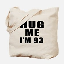 Hug Me I Am 93 Tote Bag
