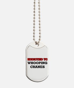 Addicted to Whooping Cranes Dog Tags