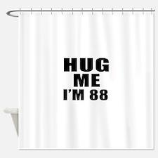Hug Me I Am 88 Shower Curtain