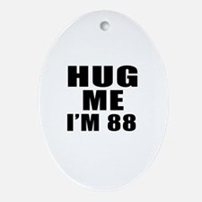 Hug Me I Am 88 Oval Ornament