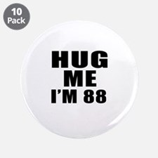"Hug Me I Am 88 3.5"" Button (10 pack)"