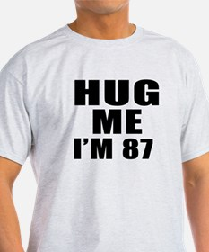 Hug Me I Am 87 T-Shirt