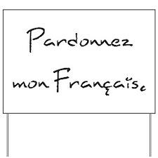 """""""Pardonnez mon Français."""" Yard Sign"""