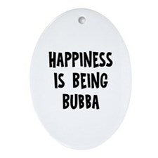 Happiness is being Bubba   Oval Ornament