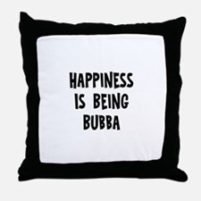Happiness is being Bubba Throw Pillow
