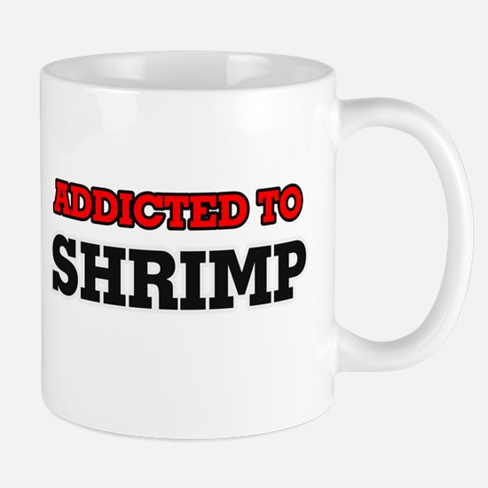 Addicted to Shrimp Mugs